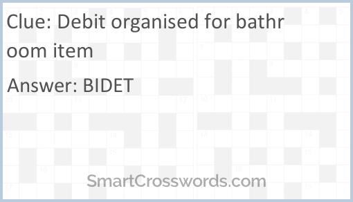 Debit organised for bathroom item Crossword Clue - SmartCrosswords com